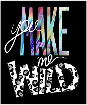 You make me wild slogan. T-shirt design. Vector illustration