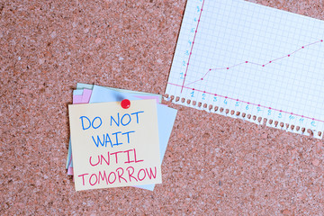 Conceptual hand writing showing Do Not Wait Until Tomorrow. Concept meaning needed to do it right away Urgent Better do now Corkboard size paper thumbtack sheet billboard notice board