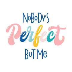 Nobody's Perfect But Me - hand lettering quote. Funny phrase. Calligraphic inscription with 3D effect for social media, poster, print. Typographic design element.