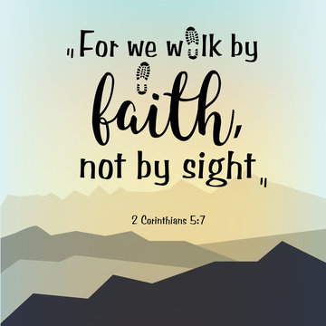 We walk by faith, not by sight. Biblical background text. Motivational bible verse, quote. Christian poster with mountain background. eps 10,