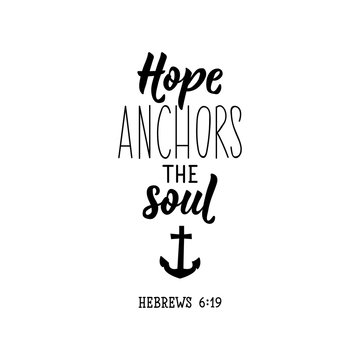 Hope anchors the soul. Lettering. calligraphy vector. Ink illustration.