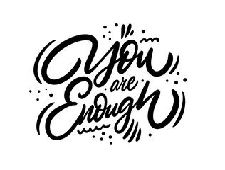 Canvas Prints Positive Typography You Are Enough. Modern Calligraphy. Hand drawn motivation phrase. Black ink. Vector illustration. Isolated on white background.