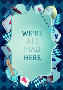 Alice in Wonderland. Playing cards, pocket watch, key, cup and poison falling down the rabbit hole. Frame. We are mad here. Vector background