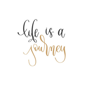 life is a journey - hand lettering inscription positive quote, motivation and inspiration phrase