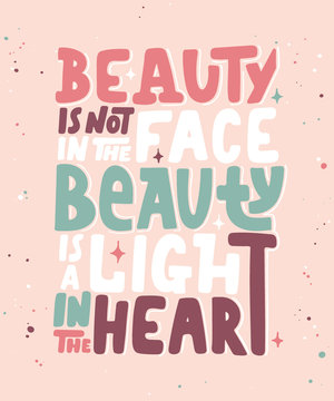 Vector poster with hand drawn lettering design element for wall art, decoration, t-shirt prints. Beauty is not in the face, beauty is a light in the heart. Motivational and inspirational quote.
