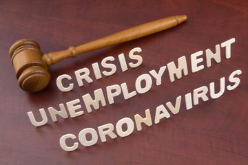 Unemployment because corovavirus and quarantine concept. Judge gavel and words coronavirus, crisis...