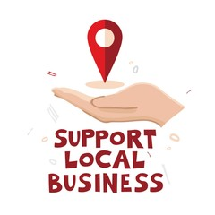 Hand supports the location icon and the phrase support local business. Concept of helping local businesses in difficult economic conditions. Situation during a crisis, pandemic. Vector illustration.