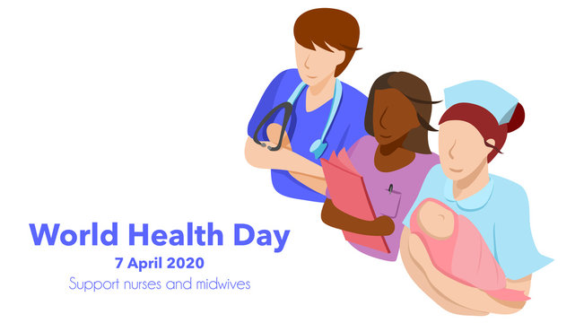 World health day on 7 April 2020 : theme support nurses and midwives organized by WHO. Multi-ethnic of man and woman nurses and a mid wife holding a baby. Vector illustration, Flat design