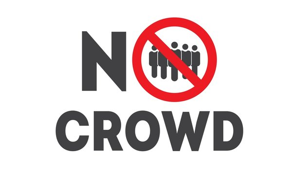 """No crowd"" sign. Prohibition poster about social distancing. Avoid people groups for quarantine. Public access restriction"