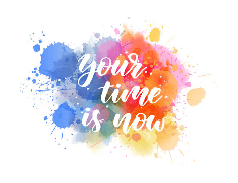 Your time is now - motivational lettering