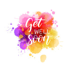 Get well soon - lettering on watercolor splash