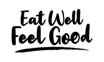Eat Well Feel Good Modern calligraphy. Handwritten phrase. Inspiration graphic design typography element. Cool simple vector sign.