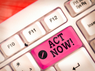 Text sign showing Act Now. Business photo showcasing do not hesitate and start working or doing stuff right away