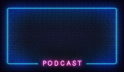 Podcast neon background. Template with glowing podcast text and border