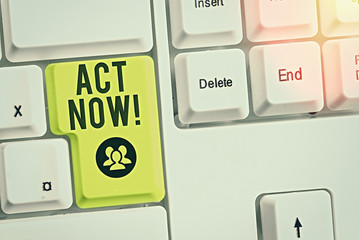 Writing note showing Act Now. Business concept for do not hesitate and start working or doing stuff right away
