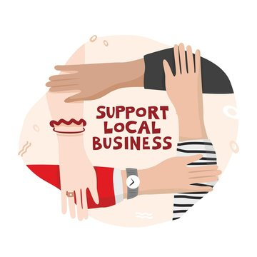 Four hands hold each other in a circle with an inscription in the center support local business. Banner concept of supporting the economy and entrepreneurship in the global crisis. Vector illustration