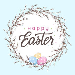 Happy Easter inscription with Spring willow branches. Lettering inscription on the circle background with blossom branches of willow and eggs.