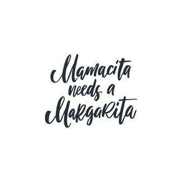 Mamacita needs a margarita phrase. Ink illustration. Modern brush calligraphy. Isolated on white background.