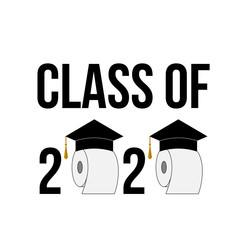 Class of 2020 funny typography poster with toilet paper and graduation hats isolated on white. Coronavirus COVID-19 quarantine. Vector template for graduation greeting card, banner, sticker, t-shirt.