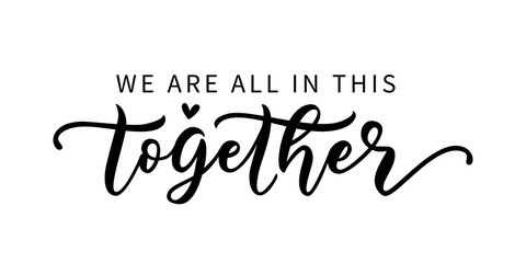 WE ARE ALL IN THIS TOGETHER. Coronavirus concept. Moivation quote. Stay home. Stay safe. Stay calm. Hand lettering typography poster. Self quarine time. Vector illustration. Text on white background. Fotomurales