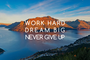 Inspirational quotes - Work hard, dream big, never give up.