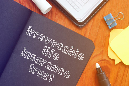 Writing note shows the text irrevocable life insurance trust ILIT
