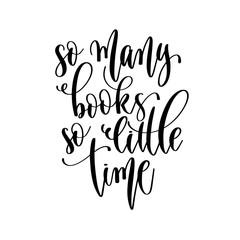 Zelfklevend Fotobehang Positive Typography so many books so little time - hand lettering inscription positive quote design