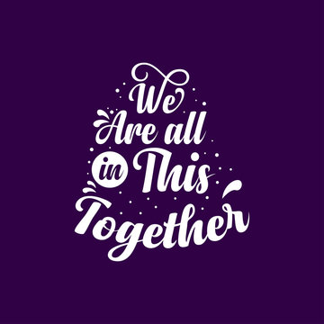 Inspirational Quotes Sayings We Are All in This Together