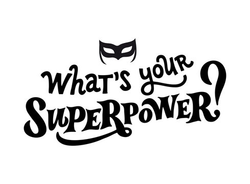 What's your Superpower? Motivational phrase, hand drawn lettering. Great quote for print poster, cards, t-shirts.