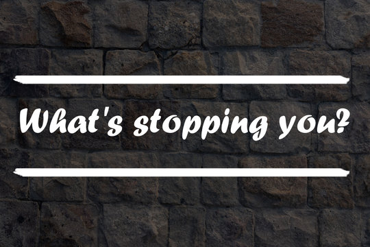 Inspirational Quote on a stone background - What's stopping you