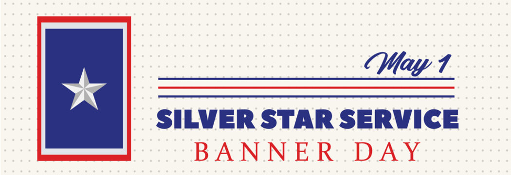 SILVER STAR SERVICE BANNER DAY. May 1 st. This day of honor comes from the The Silver Star Families of America organization, which supports wounded, ill or injured veterans.
