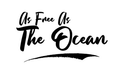 As Free As The Ocean Calligraphy Phrase, Lettering Inscription.