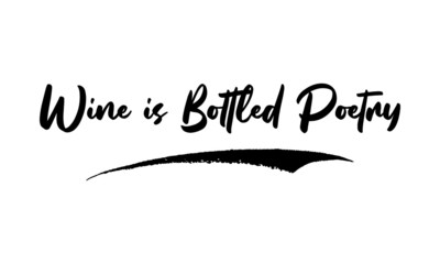 Wine is Bottled Poetry Calligraphy Handwritten Lettering for Posters, Cards design, T-Shirts.  Saying, Quote on White Background Wall mural