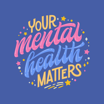 Your mental health matters - hand drawn lettering phrase. Colorful mental health support quote.