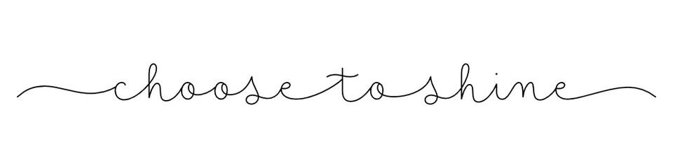 Zelfklevend Fotobehang Positive Typography CHOOSE TO SHINE black vector monoline calligraphy banner with swashes
