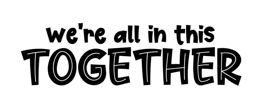 We're all in this together. Coronavirus concept, motivation quote. Stay home, safe, calm. Hand lettering typography poster. Vector illustration. Text - we are all in this together on white background.