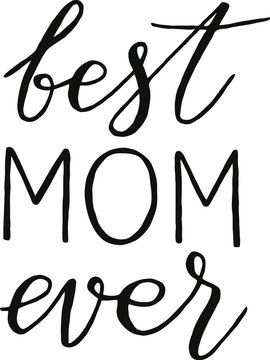 "Vector handwritten black lettering ""best mom ever"""