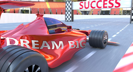 Dream big and success - pictured as word Dream big and a f1 car, to symbolize that Dream big can help achieving success and prosperity in life and business, 3d illustration