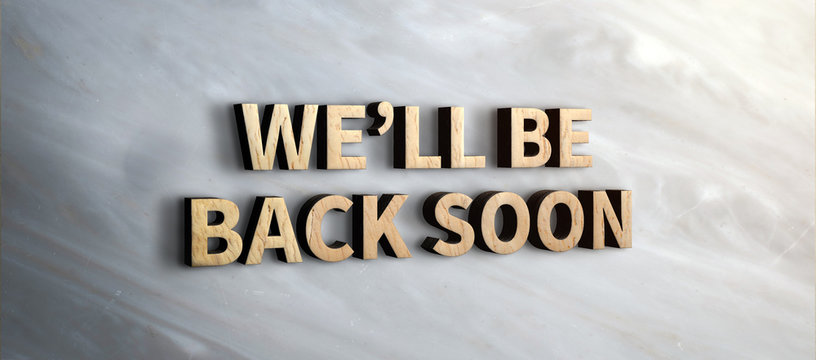 we will be back soon wood sign on marble wall.business under construction concept.3d rendering text