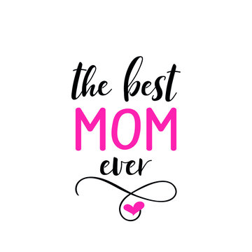 The best mom ever. Vector illustration. Lettering. Ink illustration. t-shirt design. Happy Mother's Day Card