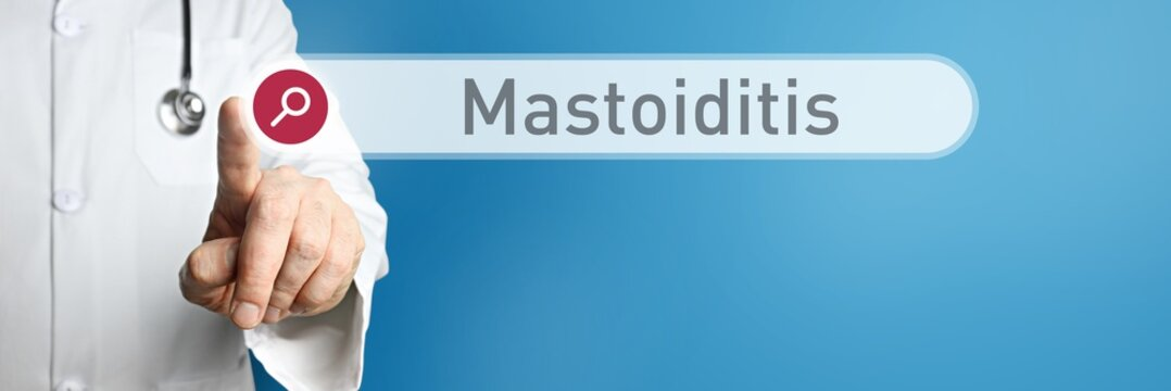 Mastoiditis. Doctor in smock points with his finger to a search box. The term Mastoiditis is in focus. Symbol for illness, health, medicine