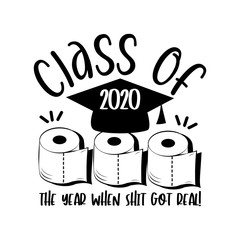 The year when shit got real! funny text  with toilet papers  and Graduation Cap.   Template for graduation design, party, high school or college graduate, yearbook.