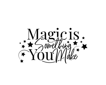 Magic is something you make, vector. Motivational, inspirational quotes. Affirmation wording design, lettering isolated on white background. Beautiful positive thought. Art design, artwork