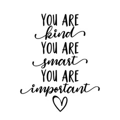You are kind, you are smart, you are important - Stop bullying. Funny hand drawn calligraphy text. Good for fashion shirts, poster, gift, or other printing press. Motivation quote