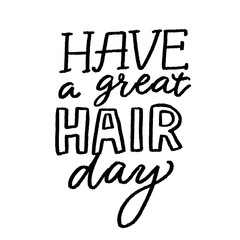Wall Murals Positive Typography Have a great hair day. Positive quote, inspirational saying. Salon poster with hand lettering, Black vector saying.
