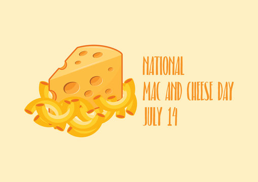 National Mac and Cheese Day vector. Macaroni and Cheese vector. Pasta with cheese icon. Piece of cheese vector. American delicacy food vector. Mac and Cheese Day Poster, July 14. Important day