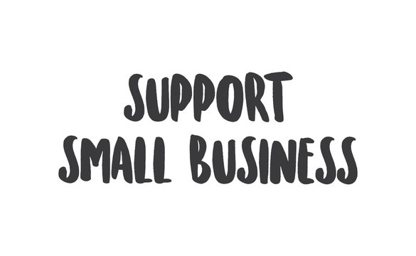Support small business lettering sign. Buy local, social economy campaign.