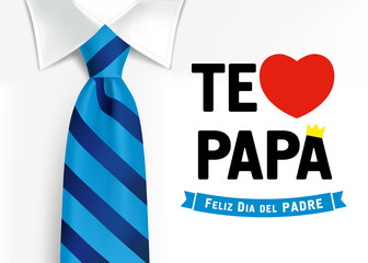 Te amo Papa, Feliz dia del padre spanish elegant lettering, translate: I love you Dad, Happy fathers day. Father day vector illustration with text, heart and crown on shirt with blue necktie