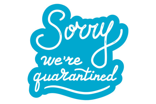 Sorry, we are quarantined. Medicine and health concept. Lettering calligraphy illustration. Handwritten brush trendy blue sticker with text isolated on white background. Label, badge, poster.