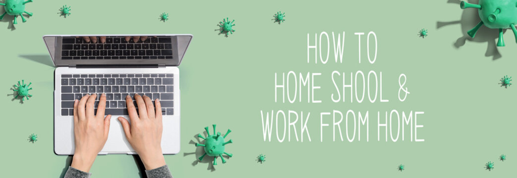 How to home school and work from home theme with person using a laptop computer